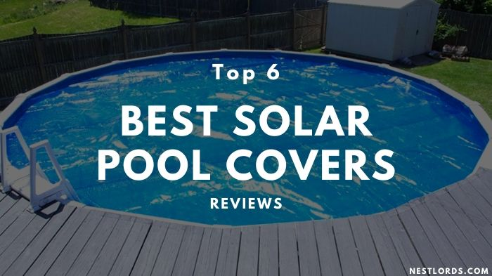 Top 6 Best Solar Pool Covers 2020 Reviews 1