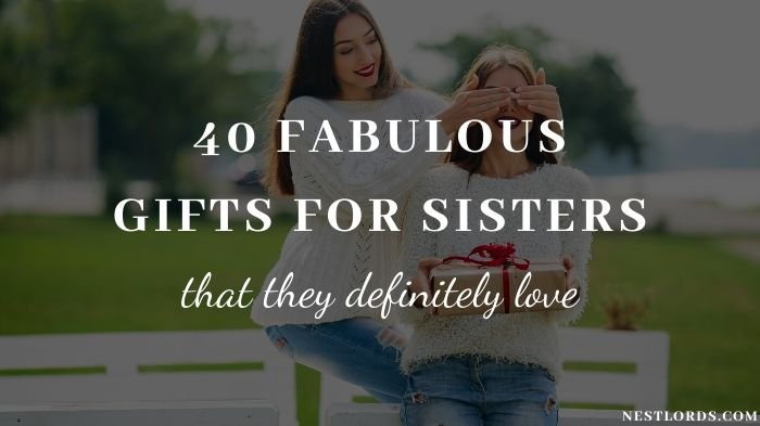 40 Fabulous Gifts For Sisters That They Definitely Love 1