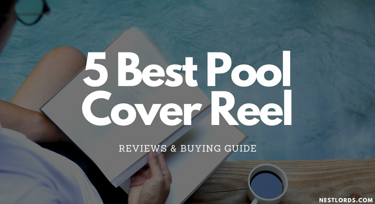 5 Best Pool Cover Reel 2020 Reviews & Buying Guide 1