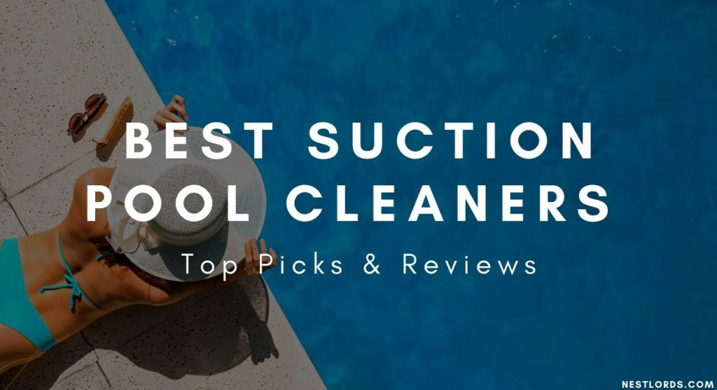 Best Suction Pool Cleaners March 2020 Top Picks Reviews Nestlords